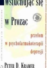 Wsłuchując się w Prozac - Peter D. Kramer