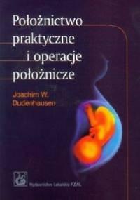 Położnictwo praktyczne i operacje położnicze. Wydanie 6 - Joachim Dudenhausen W., Pschyrembel Willibald
