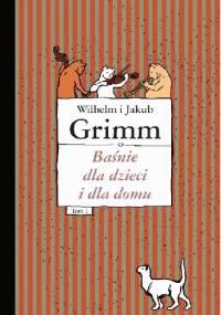 Baśnie dla dzieci i dla domu, tom 1 - Jacob Grimm, Wilhelm Grimm