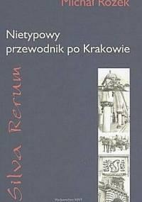 Silva rerum. Nietypowy przewodnik po Krakowie - Michał Rożek