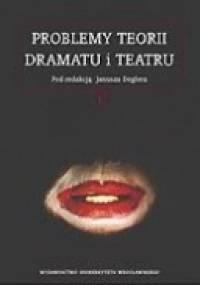 Problemy teorii dramatu i teatru - praca zbiorowa, Janusz Degler