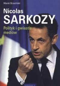 Nicolas Sarkozy. Polityk i gwiazda mediów - Marek Brzeziński
