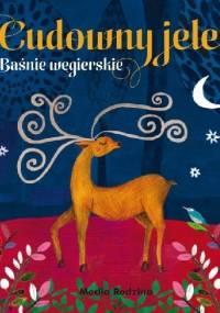 Cudowny jeleń. Baśnie węgierskie - Marta Gedeon