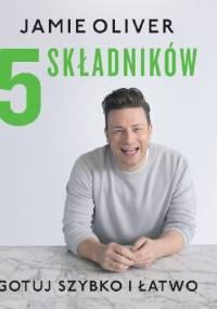 5 składników. Gotuj szybko i łatwo - Jamie Oliver
