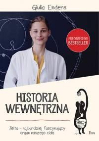Historia wewnętrzna. Jelita – najbardziej fascynujący organ naszego ciała - Giulia Enders