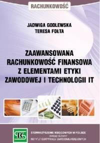 Zaawansowana rachunkowość finansowa z elementami etyki zawodowej i technologii IT - Teresa Fołta, Jadwiga Godlewska