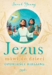 Jezus mówi do dzieci. Opowieści biblijne - Sarah Young
