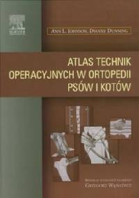 Atlas technik operacyjnych w ortopedii psów i kotów - Ann L. Johnson, Dianne Dunning