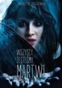 Wszyscy jesteśmy martwi - Katarzyna Grzędowska