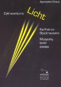 Cykl sceniczny Licht Karlheinza Stockhausena. Muzyczny teatr świata. - Agnieszka Draus