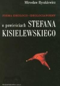 Forma ideologii - ideologia formy. O powieściach Stefana Kisielewskiego - Mirosław Ryszkiewicz