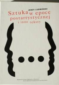 SZTUKA W EPOCE POSTARTYSTYCZNEJ - Jerzy Ludwiński