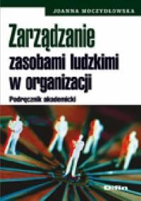 Zarządzanie zasobami ludzkimi w organizacji. Podręcznik akademicki - Joanna Moczydłowska