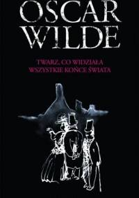 Twarz, co widziała wszystkie końce świata - Oscar Wilde