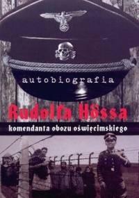 Autobiografia Rudolfa Hössa komendanta obozu oświęcimskiego - Rudolf Hoess