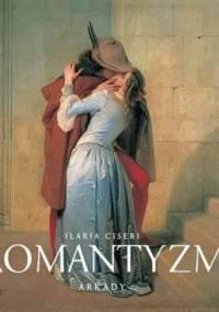 Romantyzm. 1780-1860 narodziny nowej wrażliwości - Ilaria Ciseri