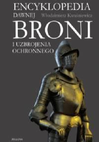 Encyklopedia dawnej broni i uzbrojenia ochronnego - Włodzimierz Kwaśniewicz