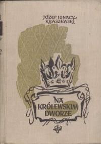 Kraszewski Józef Ignacy - Na królewskim dworze [Audiobook PL]