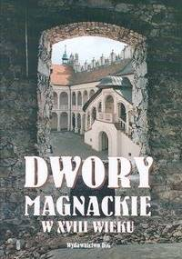 Dwory magnackie w XVIII wieku. Rola i znaczenie kulturowe - Teresa Kostkiewiczowa