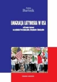 Emigracja Latynoska w USA po II wojnie światowej na przykładzie Portorykańczyków, Meksykanów i Kubańczyków - Anna Bartnik