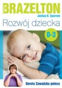 Rozwój dziecka. Od 0 do 3 lat - T. Berry Brazelton, Joshua D. Sparrow