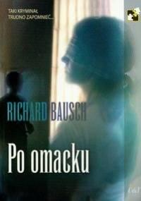 Po omacku - Richard Bausch