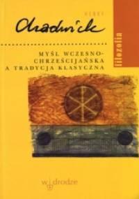 Myśl wczesnochrześcijańska a tradycja klasyczna - Henry Chadwick
