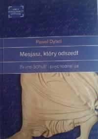 Mesjasz, który odszedł. Bruno Schulz i psychoanaliza - Paweł Dybel
