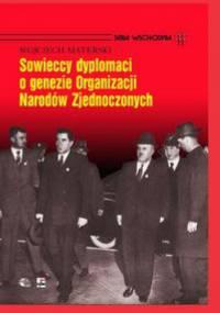 Sowieccy dyplomaci o genezie Organizacji Narodów zjednoczonych - Wojciech Materski