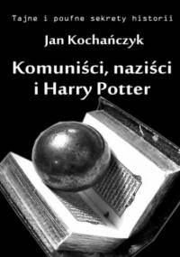Komuniści, naziści i Harry Potter - Jan Kochańczyk