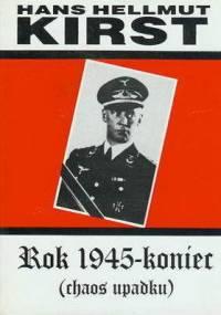 Rok 1945 - Koniec tom 1. (Chaos upadku) - Hans Hellmut Kirst
