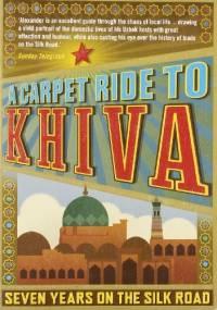 A carpet ride to Khiva - Christopher Aslan Alexander
