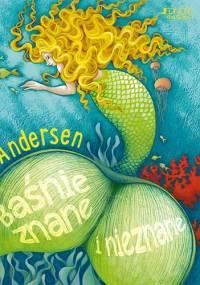 Andersen. Baśnie znane i nieznane - Hans Christian Andersen