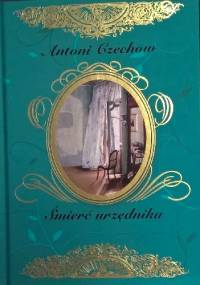 Śmierć urzędnika i inne opowiadania - Antoni Czechow