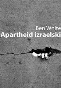 Apartheid izraelski. Przewodnik dla początkujących - Ben White