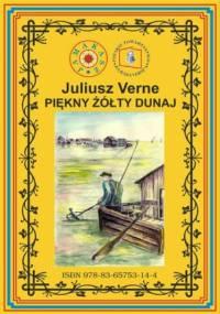 Piękny żółty Dunaj. Wg rękopisu - Juliusz Verne