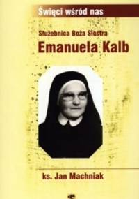 Służebnica Boża Siostra Emanuela Kalb - Jan Machniak