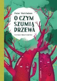 O czym szumią drzewa - Peter Wohlleben