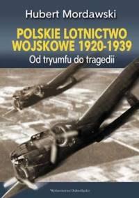 Lotnictwo Wojskowe 1920-1939. Od Tryumfu do tragedii - Hubert Mordawski