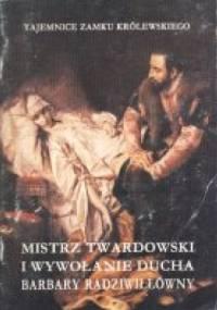 Mistrz Twardowski i wywołanie ducha Barbary Radziwiłłówny - Marek Wrede