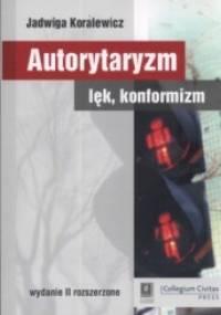 Autorytaryzm, lęk, konformizm - Jadwiga Koralewicz