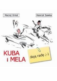 Mela i Kuba: Dają radę - Henryk Sawka, Maciej Orłoś