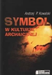 Symbol w kulturze archaicznej - Andrzej P. Kowalski