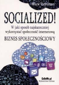 SOCIALIZED! W jaki sposób najskuteczniej wykorzystać społeczność internetową. Biznes społecznościowy - Mark Fidelman