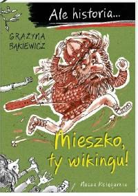 Mieszko, ty wikingu! - Grażyna Bąkiewicz