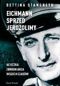 Eichmann sprzed Jerozolimy - Bettina Stangneth