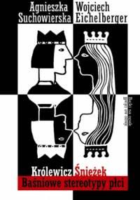Królewicz Śnieżek. Baśniowe stereotypy płci - Wojciech Eichelberger, Agnieszka Suchowierska