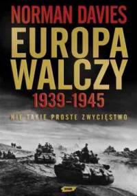 Europa walczy 1939-1945. Nie takie proste zwycięstwo - Norman Davies