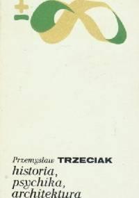 Historia, psychika, architektura - Przemysław Trzeciak