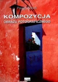 KOMPOZYCJA OBRAZU FOTOGRAFICZNEGO - Paweł Wójcik